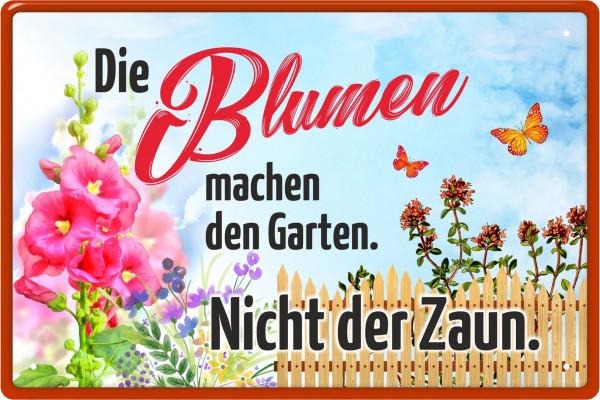 Blechschild Die Blumen machen den Garten - nicht der Zaun