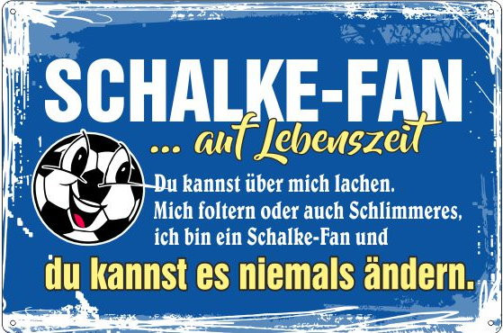 Blechschild ich bin Schalke Fan - du kannst es nie ändern