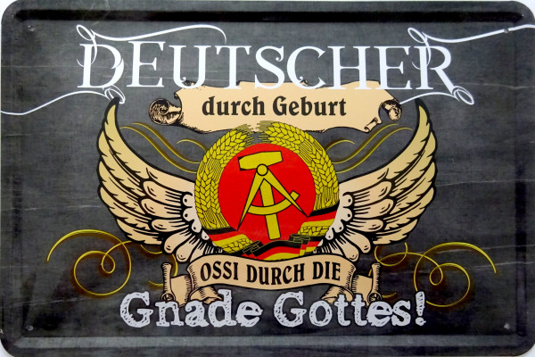 Blechschild Deutscher durch Geburt Ossi Gnade Gottes
