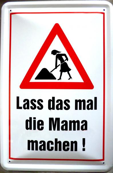 Blechschild Lass mal die Mama machen