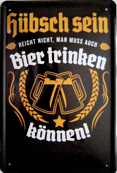 Blechschild 20x30cm - Hübsch sein reicht nicht - auch Bier trinken