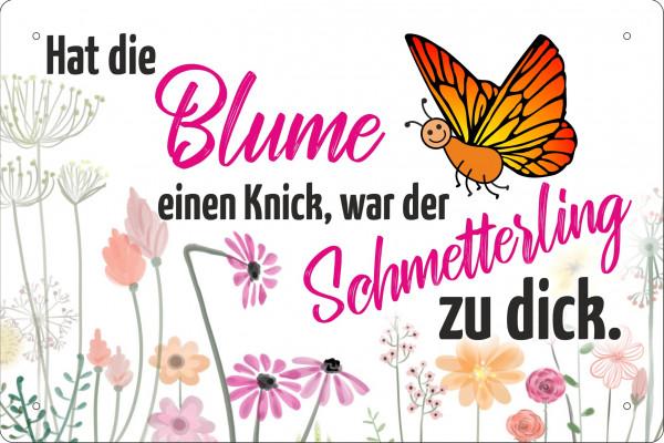 Blechschild Hat die Blumen einen Knick war der Schmetterling zu dick