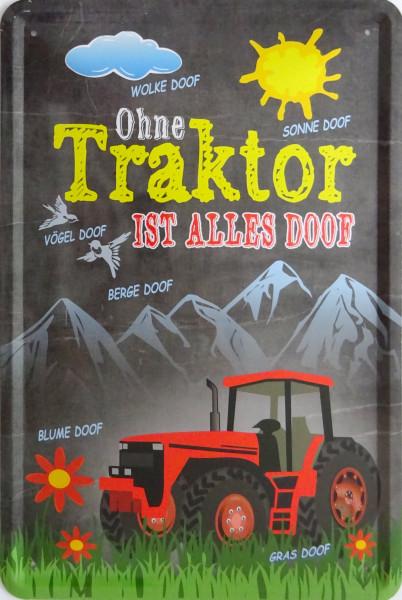 Blechschild Ohne Traktor ist alles doof