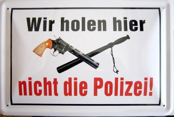 Blechschild Wir holen nicht die Polizei
