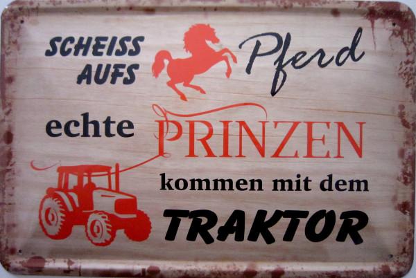 Blechschild Scheiss aufs Pferd Prinzen kommen mit Traktor