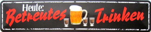 Straßenschild Heute: betreutes Trinken