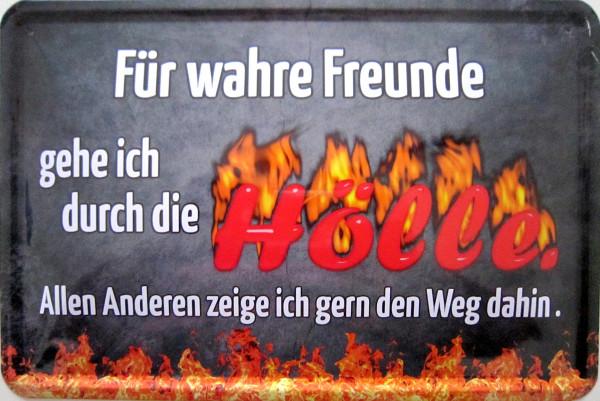 Blechschild Für wahre Freunde duch die Hölle